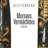 Detlef Bernd Blettenberg: Murnaus Vermächtnis. Ausgezeichnet mit dem Deutschen Krimipreis 2011