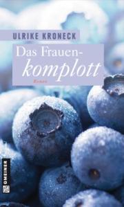 Das Frauenkomplott. Roman von Ulrike Kroneck ... was Frauen wollen - und vor allem, wie sie es bekommen...