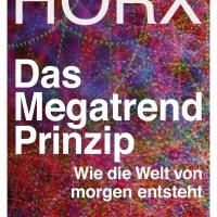 Das Megatrend-Prinzip von Matthias Horx. Wie die Welt von morgen entsteht ...