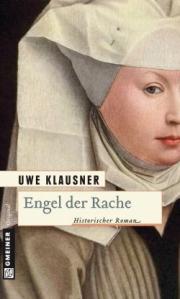 Engel der Rache. Historischer Roman von Uwe Klausner. Bruder Hilperts fünfter Fall