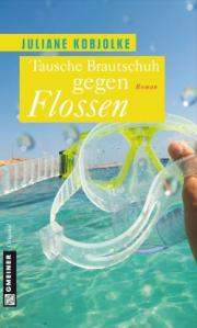 Tausche Brautschuh gegen Flossen. Roman von Juliane Kobjolke ... eine Liebesgeschichte zwischen Deutschland und Teneriffa...