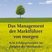 Das Management der Marktführer von morgen: Acht Erfolgsprinzipien im Zeitalter des Miteinander von Klemens Kalverkamp