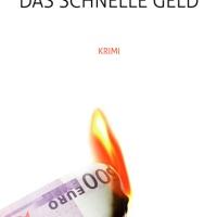 Das schnelle Geld: Krimi von Claudio Cantele. Folge dem Geld!, dann wirst du das Komplott aufdecken ...