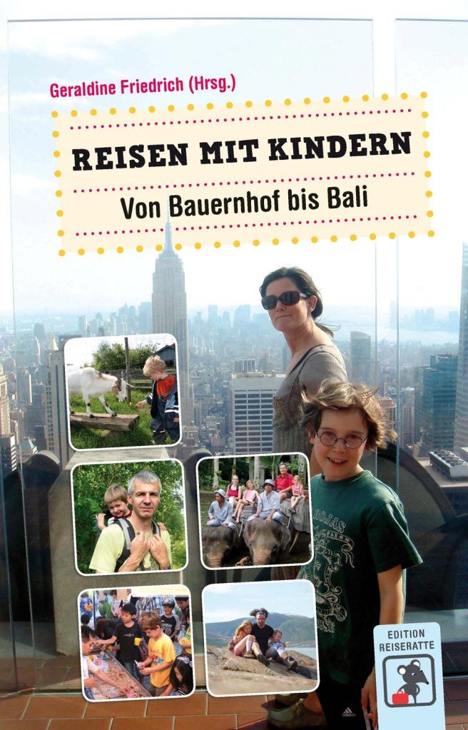 Reisen mit Kindern: Von Bauernhof bis Bali – von Geraldine Friedrich (Hrsg). Es ist Geraldine Friedrich mit diesem Buch ein umfassendes Kaleidoskop an Urlaubsformen mit Kind vorzustellen …