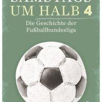 Samstags um halb vier: Die Geschichte der Fußballbundesliga von Nils Havemann ...