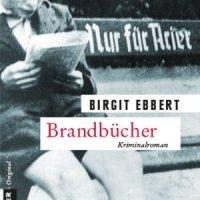Brandbücher. Kriminalroman von Birgit Ebbert. Bücherverbrennung: Deutsche Verbrechen der Nazi-Zeit ...