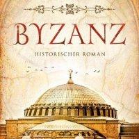 Byzanz: Historischer Roman von Sebastian Fleming.  Ein historischer Roman um Liebe und Hass, Heldentum und Tragödie ...