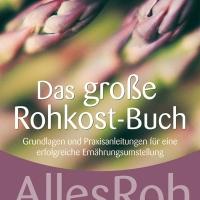 Das große Rohkost-Buch – AllesRoh-Vitalkultur von Angelika Fischer. Grundlagen und Praxisanleitungen für eine erfolgreiche Ernährungsumstellung ...