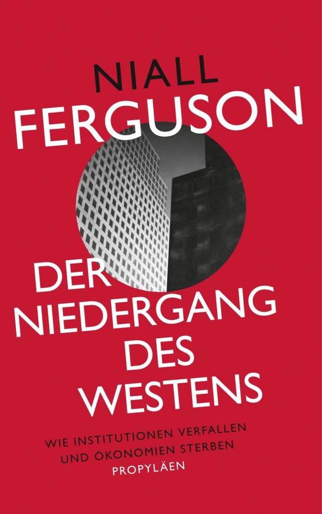 Der Niedergang des Westens: Wie Institutionen verfallen und Ökonomien sterben von Niall Ferguson