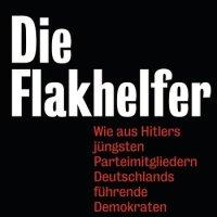 Die Flakhelfer: Wie aus Hitlers jüngsten Parteimitgliedern Deutschlands führende Demokraten wurden von Malte Herwig. Hitlers langer Schatten ...