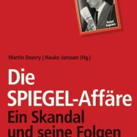 Die SPIEGEL-Affäre: Ein Skandal und seine Folgen - Ein SPIEGEL-Buch von Martin Doerry und Hauke Janssen. »Ein Abgrund von Landesverrat« – als die Demokratie in Gefahr geriet ...