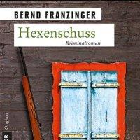 Hexenschuss. Krimi von Bernd Franzinger. Tannenbergs dreizehnter Fall