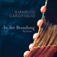 In der Brandung. Kriminalroman von Gianrico Carofiglio. Ein Polizist mit einer dunklen Vergangenheit, eine Frau mit einer schweren Schuld und ein Mädchen in Gefahr ...