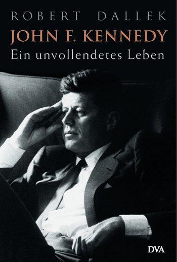 John F. Kennedy -  Ein unvollendetes Leben