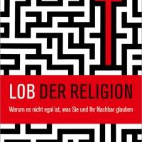 Klaus-Rüdiger Mai: Lob der Religion. Warum es nicht egal ist, was Sie und Ihr Nachbar glauben ...