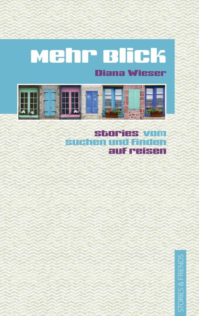 Mehr Blick – Stories vom Suchen und Finden auf Reisen von Diana Wieser. Als Zugabe versorgt die Autorin ihre Leser nach jedem Kapitel mit allerlei Tipps und Skurrilitäten ...