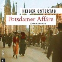 Potsdamer Affäre. Kriminalroman von Heiger Ostertag. Faszinierende Einblicke in das Berlin kurz vor dem ersten Weltkrieg ...