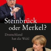 Steinbrück oder Merkel?: Deutschland hat die Wahl von Uwe-Karsten Heye und Hugo Müller-Vogg. TV-Duell Merkel gegen Steinbrück am 1. September ...