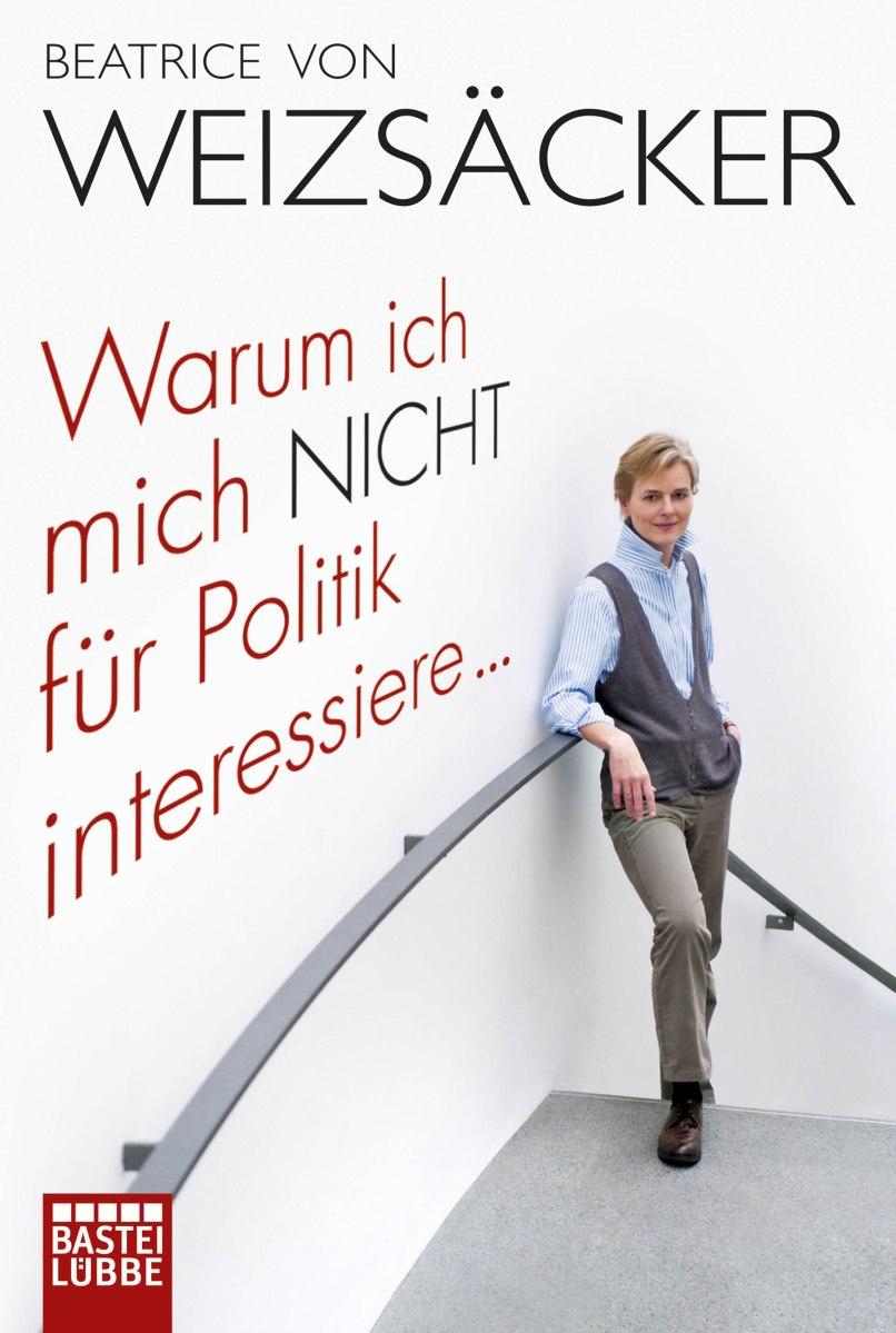 Warum ich mich nicht für Politik interessiere ... von Beatrice von Weizsäcker. Politik wird gemacht, nicht vermittelt. Die Unzufriedenheit wächst, die Wahlbeteiligung nicht, denn die meisten sind frustriert ...