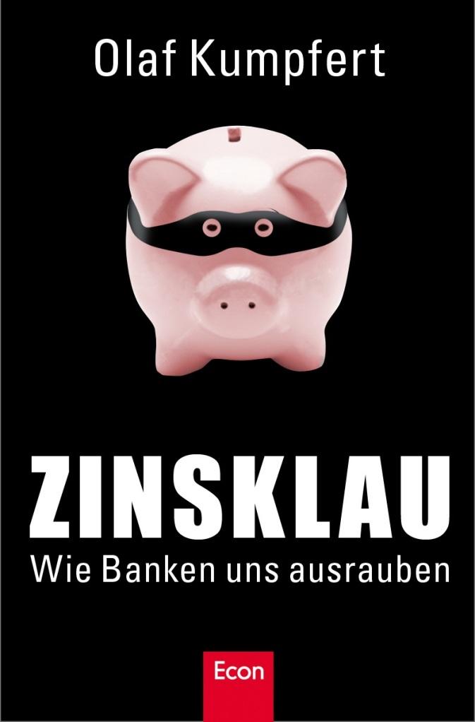 Olaf Kumpfert: Zinsklau - Wie Banken uns ausrauben. Misstrauen Sie ihrer Bank!