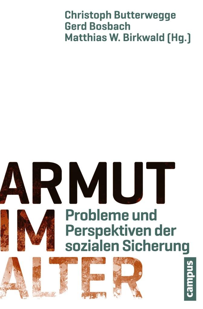 Armut im Alter: Probleme und Perspektiven der sozialen Sicherung von Christoph Butterwegge, Gerd Bosbach und Matthias W. Birkwald