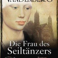 Die Frau des Seiltänzers. Historischer Roman von Philipp Vandenberg