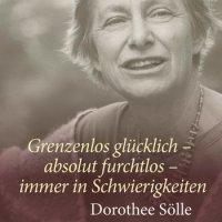 Renate Wind: Grenzenlos glücklich - absolut furchtlos - immer in Schwierigkeiten: Dorothee Sölle. Zum 10. Todestag von Dorothee Sölle am 27. April 2013