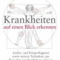 Krankheiten auf einen Blick erkennen: Antlitz- und Körperdiagnose sowie weitere Techniken, um Menschen ganzheitlich zu erfassen von Heiko Gärtner und Tobias Krüger