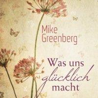 Was uns glücklich macht. Roman von Mike Greenberg. Drei Frauen, drei ganz unterschiedliche Schicksale ...