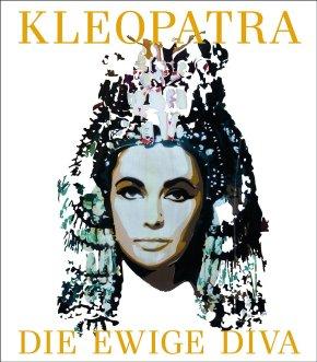 Kleopatra. Die ewige Diva
