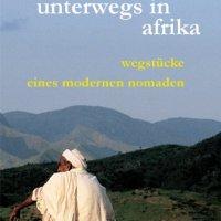 Unterwegs in Afrika. Wegstücke eines modernen Nomaden von Hans Bühler. Afrika Reiseangebote, von Gambia bis Simbabwe ab 556 Euro