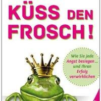 Küss den Frosch! Wie Sie die Angst besiegen und Ihren Erfolg verwirklichen von Raho Joe Bornhorst und Brian Tracy
