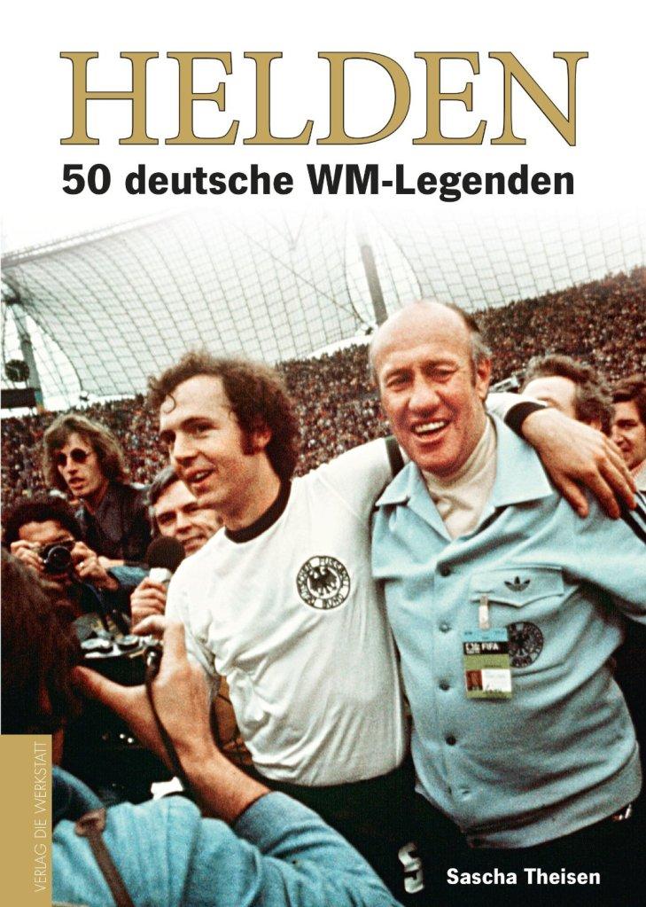 Helden: 50 deutsche WM-Legenden