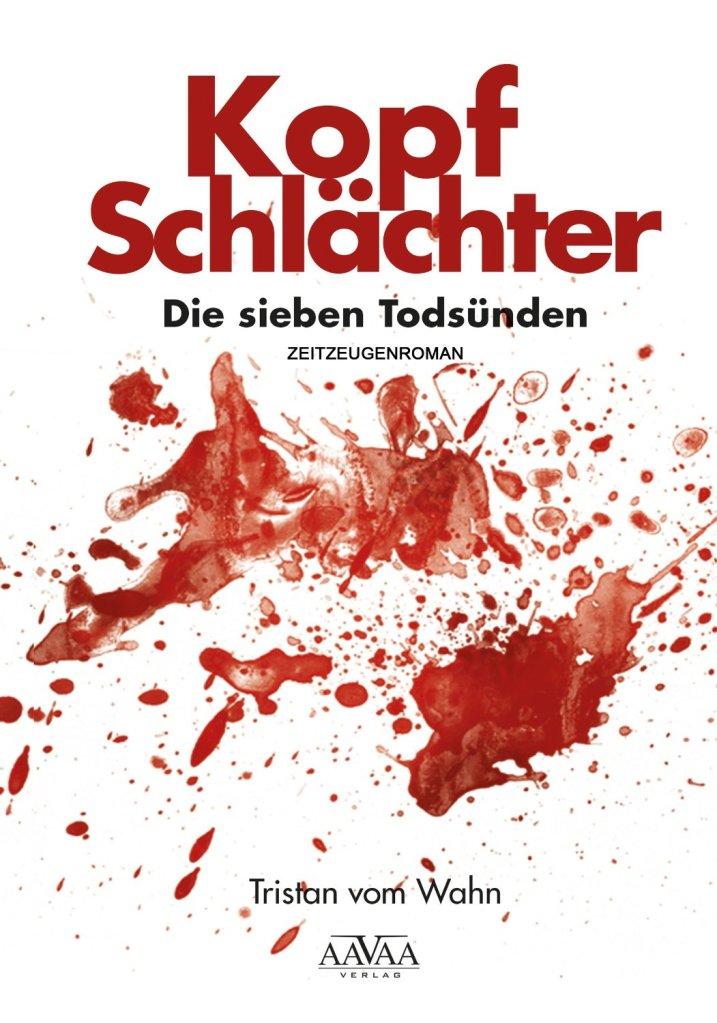 """Zeitzeugenroman """"Kopfschlächter"""": Ein gnadenloser Blick in den Schlachthof. Kopfschlächter: Die sieben Todsünden von Tristan vom Wahn"""