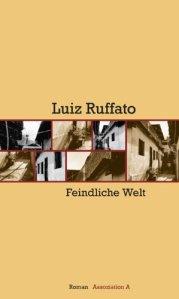 Luiz Ruffato: Feindliche Welt - Vorläufige Hölle