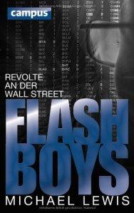 Flash Boys: Revolte an der Wall Street von Michael Lewis. Der Erzähler unter den Sachbuchautoren enthüllt die Geschichte einer Gruppe genialer Wallstreet-Außenseiter...