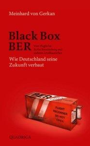 Black Box BER: Vom Flughafen Berlin Brandenburg und anderen Großbaustellen. Wie Deutschland seine Zukunft verbaut von Meinhard von Gerkan