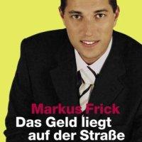 Make Money - Ich mache sie reich: Markus Frick, der Mann, der Millionäre macht muss ins Gefängnis...